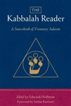 The Kabbalah Reader: A Sourcebook of Visionary Judaism